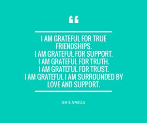 I am grateful for true friendships.